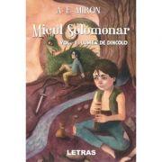 Micul Solomonar Volumul 1. Lumea de Dincolo - A. E. Miron