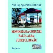 Monografia comunei Balta Alba, Judetul Buzau. Repere - Pavel Mocanu