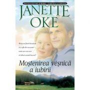 Mostenirea vesnica a iubirii. Seria Invaluiti de iubire, vol. 5 - Janette Oke
