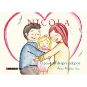 Nicola. O poveste despre adoptie - Ana-Maria Ticu