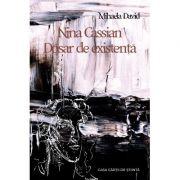 Nina Cassian. Dosar de existenta - Mihaela David