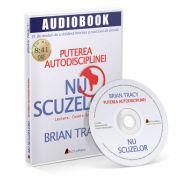 Nu scuzelor! Puterea autodisciplinei. Audiobook - Brian Tracy