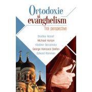 Ortodoxie si evanghelism - trei perspective