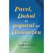 Pavel, Duhul si poporul lui Dumnezeu - Gordon D. Fee