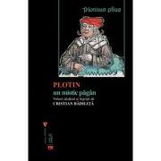 Plotin, un mistic pagan - Cristian Badilita