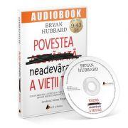 Povestea neadevarata a vietii tale. Audiobook - Bryan Hubbard