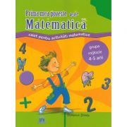 Prima mea poveste despre matematica. Caiet pentru activitati. Grupa mijlocie 4-5 ani - Filofteia Grama, Mioara Pletea, Stefania Antonovici