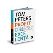 Profit din excelenta. Intampinarea curentului tech cu munca uimitoare si slujbe durabile - Tom Peters