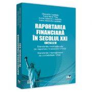 Raportarea financiara in secolul XXI Ed. 6 - Gheorghe Lepadatu, Doina Maria Tilea