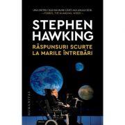 Raspunsuri scurte la marile intrebari - Stephen Hawking