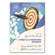 1, 2, 3... Gata de Bacalaureat! Limba și literatura română Vizează subiectele I, II și III Ghidul unei învățări eficiente