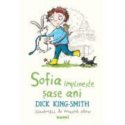 Sofia implineste sase ani - Dick King Smith