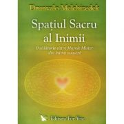 Spatiul sacru al inimii - Drunvalo Melchizedek
