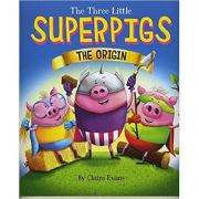 The Three Little Superpigs. The Origin Story - Claire Evans