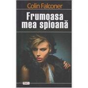Frumoasa mea spioana - Colin Falconer
