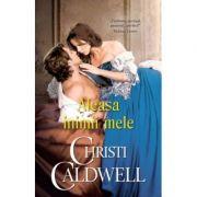 Aleasa inimii mele - Christi Caldwell