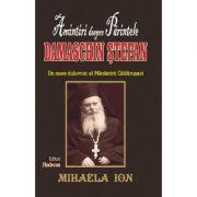 Amintiri despre Parintele Damaschin Stefan, un mare duhovnic al manastirii Caldarusani - Mihaela Ion