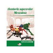 Aventurile supereroilor Miraculous. Carte de activitati