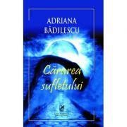Cararea sufletului - Adriana Badilescu