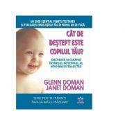 Cat de destept este copilul tau? Dezvolta si cultiva intregul potential al nou-nascutului tau - Glenn Doman, Janet Doman