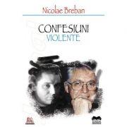 Confesiuni violente - Nicolae Breban