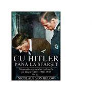 Cu Hitler pana la sfarsit. Memoriile atasatului Luftwaffe pe langa Hitler 1940-1945. Volumul III - Nicolaus Von Below