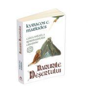 Darurile desertului - Calea uitata a spiritualitatii crestine - Kyriacos C. Markides