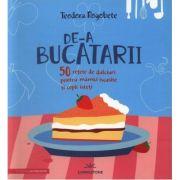 De-a bucatarii. 50 retete de dulciuri pentru mamici iscusite si copii isteti - Teodora Rogobete