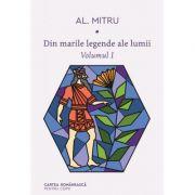 Din marile legende ale lumii. Volumul I - Alexandru Mitru