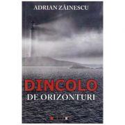 Dincolo de orizonturi - Adrian Zainescu