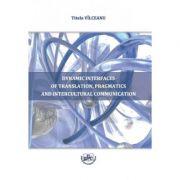 Dynamic interfaces of translation, pragmatics and intercultural communication - Titela Vilceanu