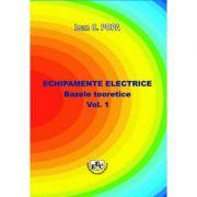 Echipamente electrice. Bazele teoretice, volumul I - Ioan C. Popa