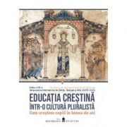 Educatia crestina intr-o cultura pluralista. Cum crestem copiii in lumea de azi. Vol. II