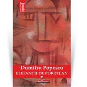 Elefantii de portelan. Vol. 1 - Dumitru Popescu