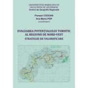 Evaluarea potentialului turistic al Regiunii de Nord-Vest. Strategie de valorificare - Coord. Pompei Cocean, Maria Pop