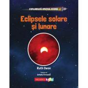 Exploreaza Spatiul Cosmic. Eclipsele Solare si Lunare - Ruth Owen