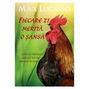 Fiecare zi merita o sansa. Cum sa folosesti cele 24 de ore primite in dar - Max Lucado