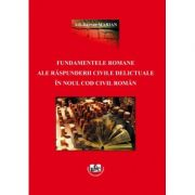 Fundamentele romane ale raspunderii civile delictuale in noul cod civil roman - Adi-Razvan Marian