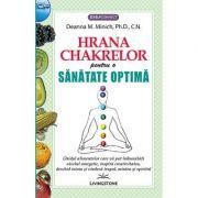 Hrana Chakrelor pentru o sanatate optima - Deanna M. Minich, Ph. D., C. N.