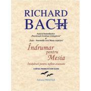 Indrumar pentru Mesia. Invataturi pentru suflete avansate - Richard Bach