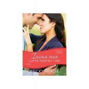 Inima mea lupta pentru tine, vol. 4 - Becky Wade