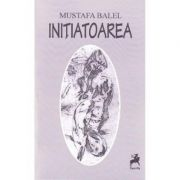 Initiatoarea - Mustafa Balel