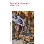 Isus din intuneric - Radu Gavan