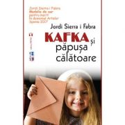 Kafka si papusa calatoare. Editia II- Jordi Sierra I Fabra