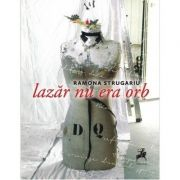 Lazar nu era orb - Ramona Strugariu