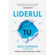 Liderul poti fi tu - Dale Carnegie, Stuart R. Levine, Michael Crom