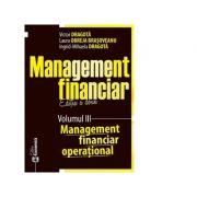 Management financiar. Editia a doua. Volumul III. Management financiar operational - Victor Dragota, Laura Obreja Brasoveanu, Ingrid-Mihaela Dragota