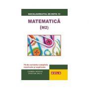 Matematica (M 2), 70 variante rezolvate si explicate. Bacalaureat, proba scrisa - Carmen Dragan, Cristian Elric