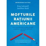 Mofturile raţiunii americane. Cum intentiile bune si ideile proaste pregatesc o generatie destinata esecului - Greg Lukianoff, Jonathan Haidt