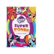 My little pony. Superponeii. O poveste cu activitati - Mihaela Banu